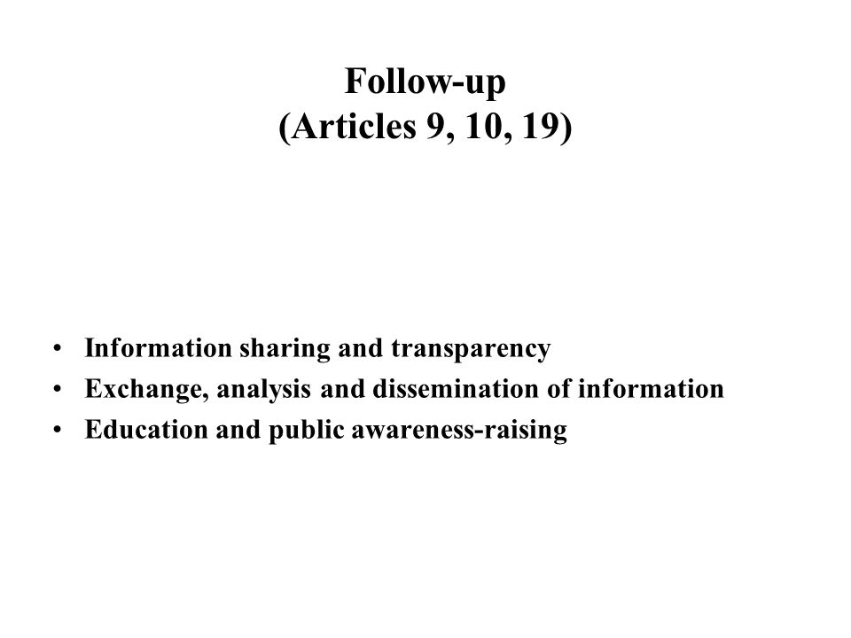Follow-up (Articles 9, 10, 19) Information sharing and transparency Exchange, analysis and dissemination of information Education and public awareness-raising