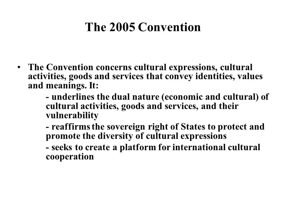 Conclusion The Convention allows the rehabilitation of public action in favour of cultural diversity It serves as a political tool for Parties and advocacy tool for civil society The Convention integrates the perspective of openness to other cultures and the expansion of exchanges