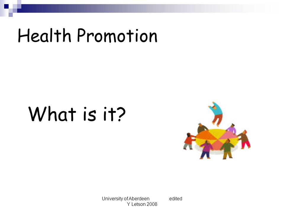 University of Aberdeen edited Y Letson 2008 Health Promotion What is it