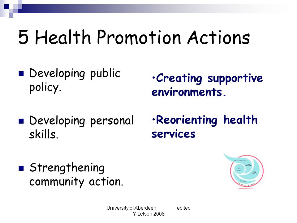 University of Aberdeen edited Y Letson 2008 5 Health Promotion Actions Developing public policy.