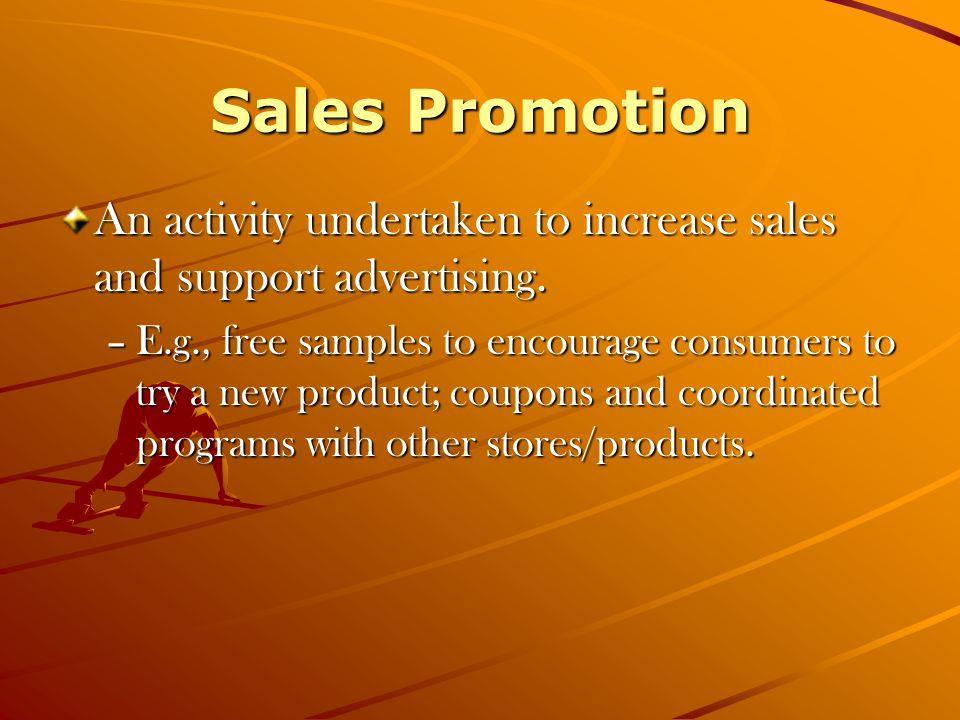 Sales Promotion An activity undertaken to increase sales and support advertising.