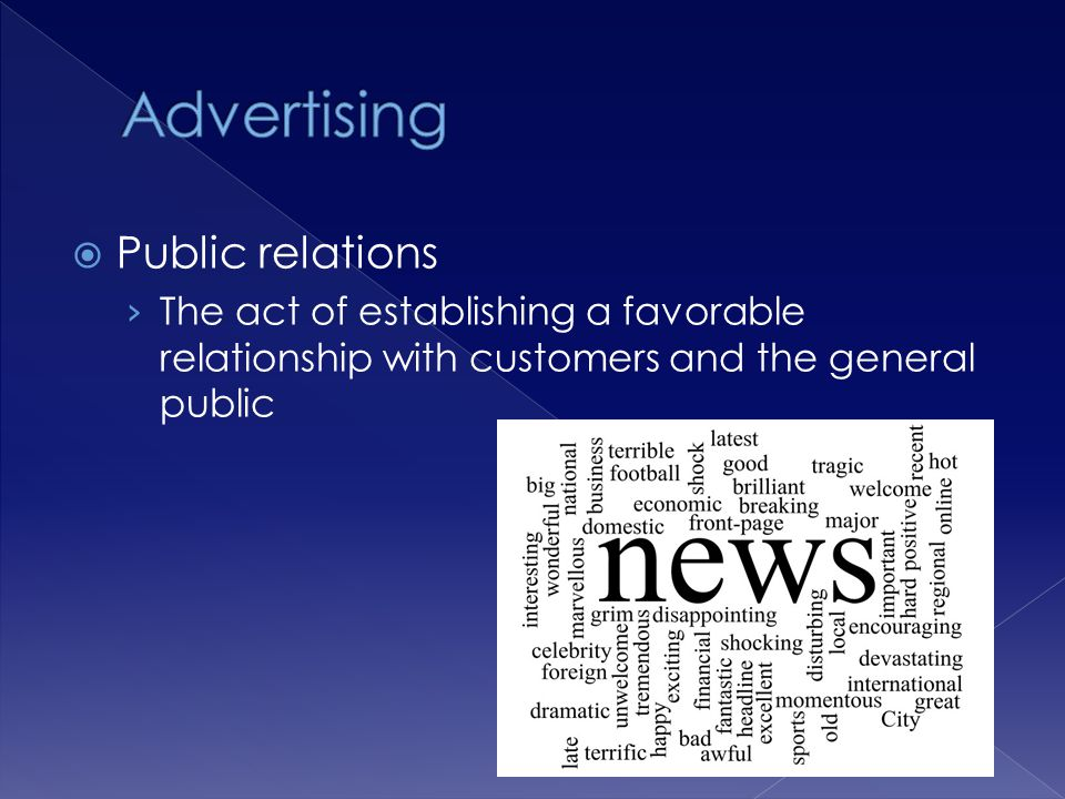 Public relations The act of establishing a favorable relationship with customers and the general public