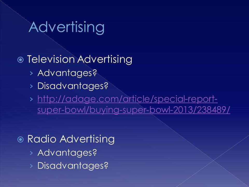 Newspaper Advertising Advantages? Disadvantages? Magazine Advertising Advantages? Disadvantages?