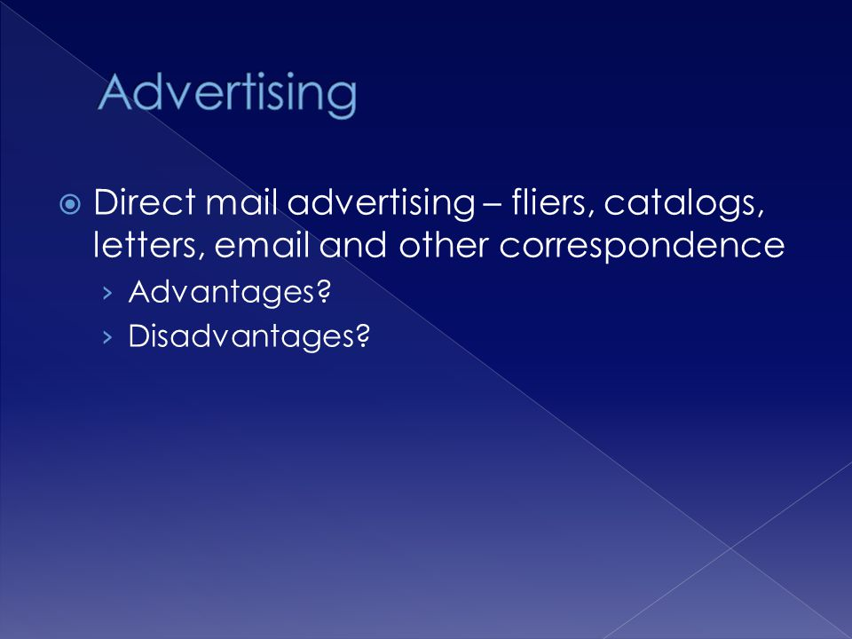 Direct mail advertising – fliers, catalogs, letters, email and other correspondence Advantages? Disadvantages?