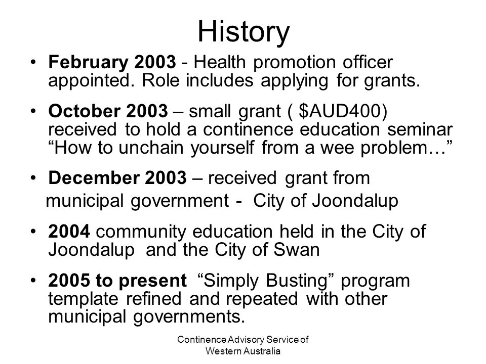 Continence Advisory Service of Western Australia History February 2003 - Health promotion officer appointed.