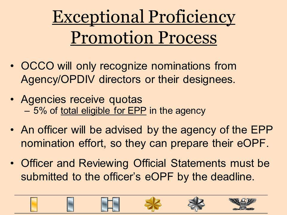 Exceptional Proficiency Promotion Process OCCO will only recognize nominations from Agency/OPDIV directors or their designees. Agencies receive quotas