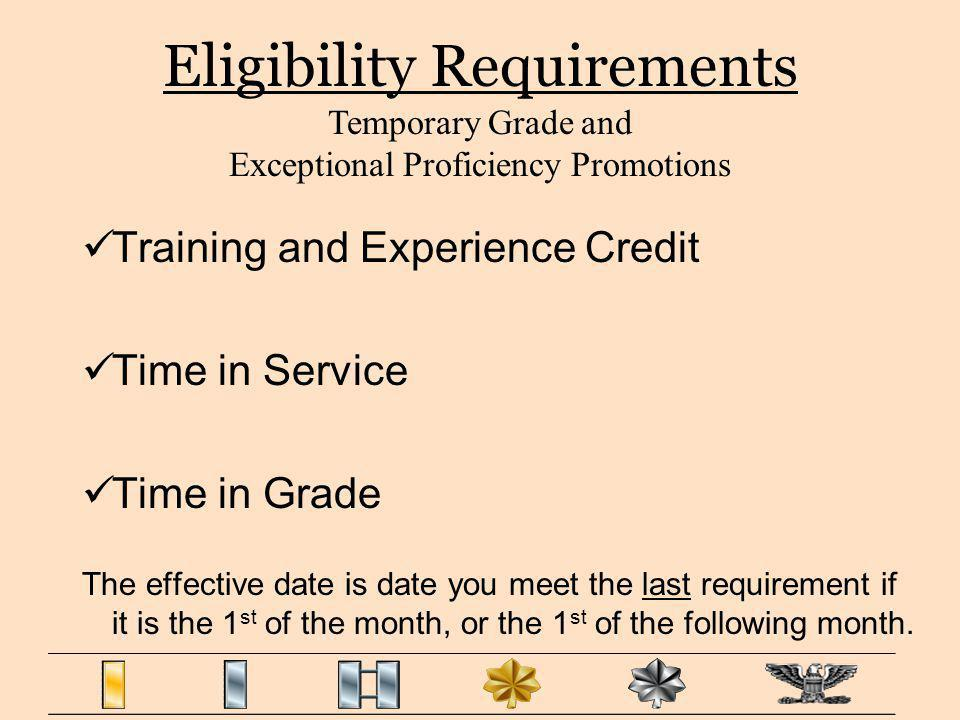 Eligibility Requirements Training and Experience Credit Time in Service Time in Grade The effective date is date you meet the last requirement if it i