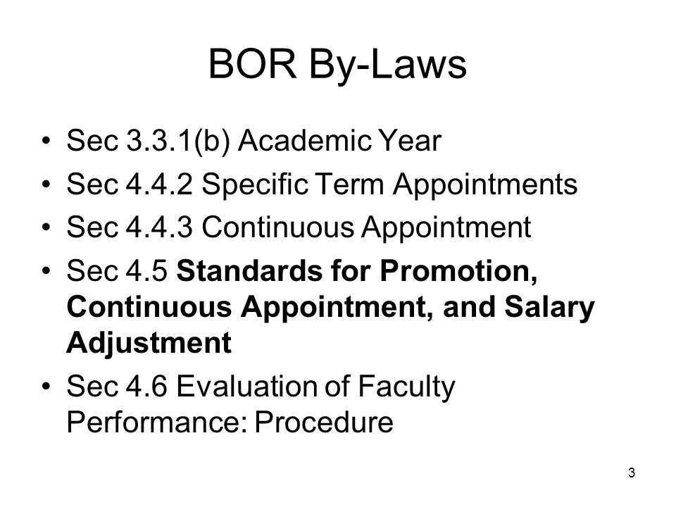 3 BOR By-Laws Sec 3.3.1(b) Academic Year Sec 4.4.2 Specific Term Appointments Sec 4.4.3 Continuous Appointment Sec 4.5 Standards for Promotion, Continuous Appointment, and Salary Adjustment Sec 4.6 Evaluation of Faculty Performance: Procedure