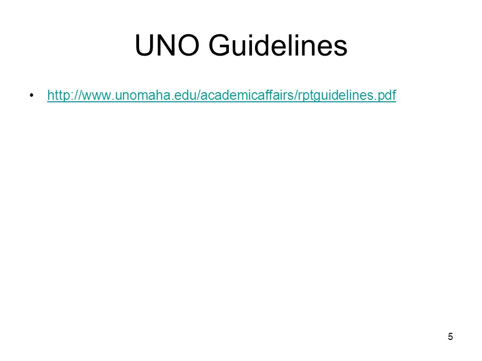 5 UNO Guidelines http://www.unomaha.edu/academicaffairs/rptguidelines.pdf