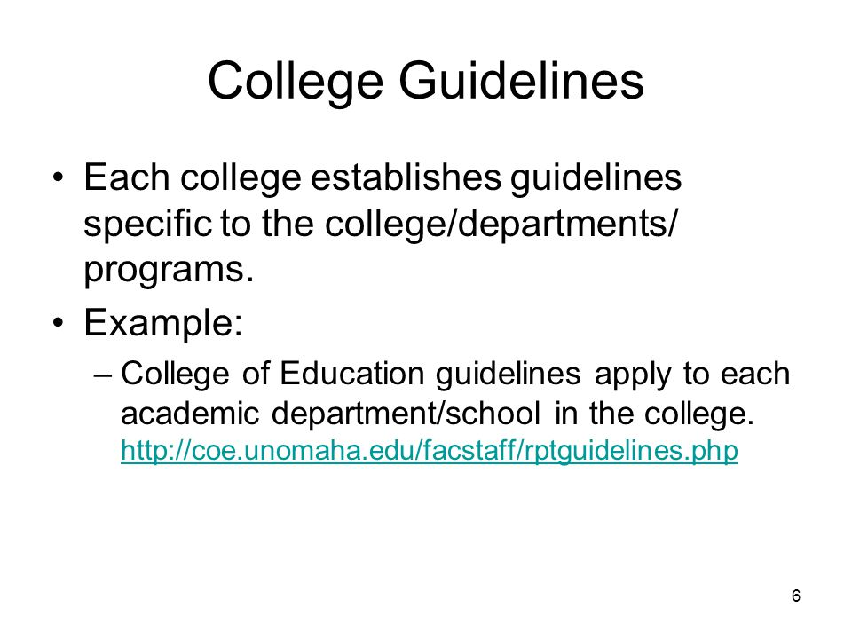 6 College Guidelines Each college establishes guidelines specific to the college/departments/ programs.