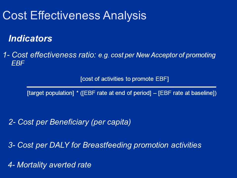 Cost Effectiveness Analysis 1- Cost effectiveness ratio: e.g.
