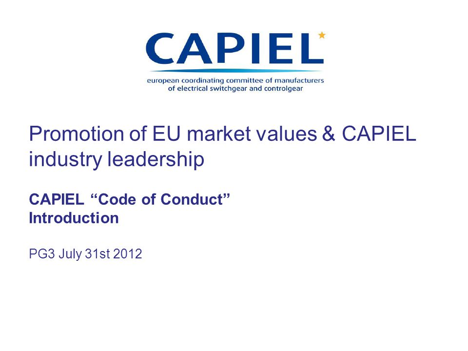 Promotion of EU market values & CAPIEL industry leadership CAPIEL Code of Conduct Introduction PG3 July 31st 2012
