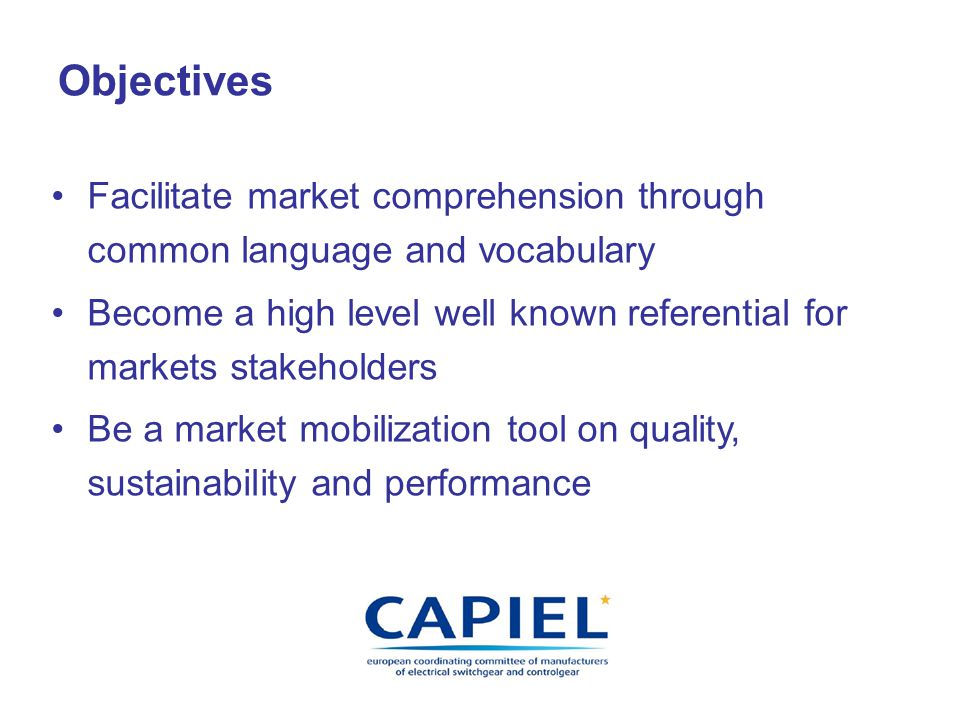 Objectives Facilitate market comprehension through common language and vocabulary Become a high level well known referential for markets stakeholders