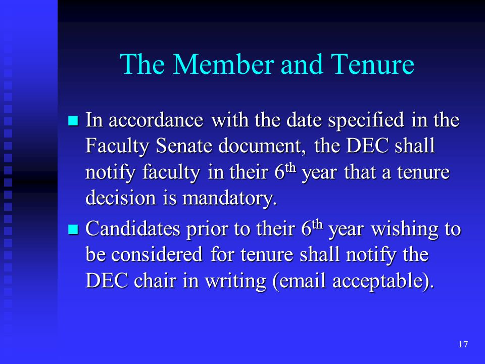 The Member and Tenure In accordance with the date specified in the Faculty Senate document, the DEC shall notify faculty in their 6 th year that a ten