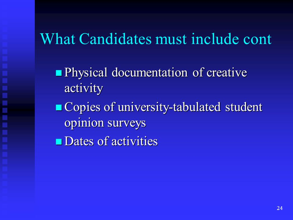 What Candidates must include cont Physical documentation of creative activity Physical documentation of creative activity Copies of university-tabulat