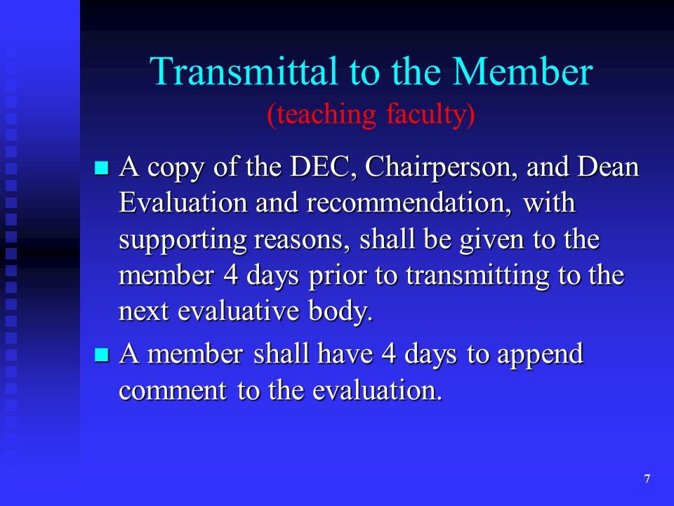 Transmittal to the Member (teaching faculty) A copy of the DEC, Chairperson, and Dean Evaluation and recommendation, with supporting reasons, shall be