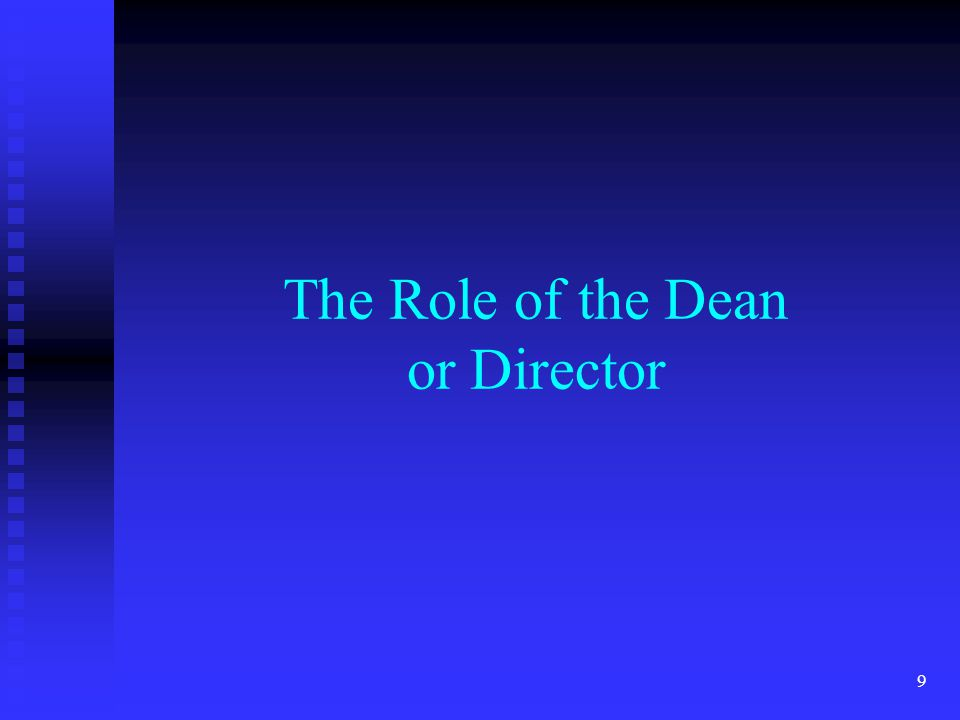 The Role of the Dean or Director 9