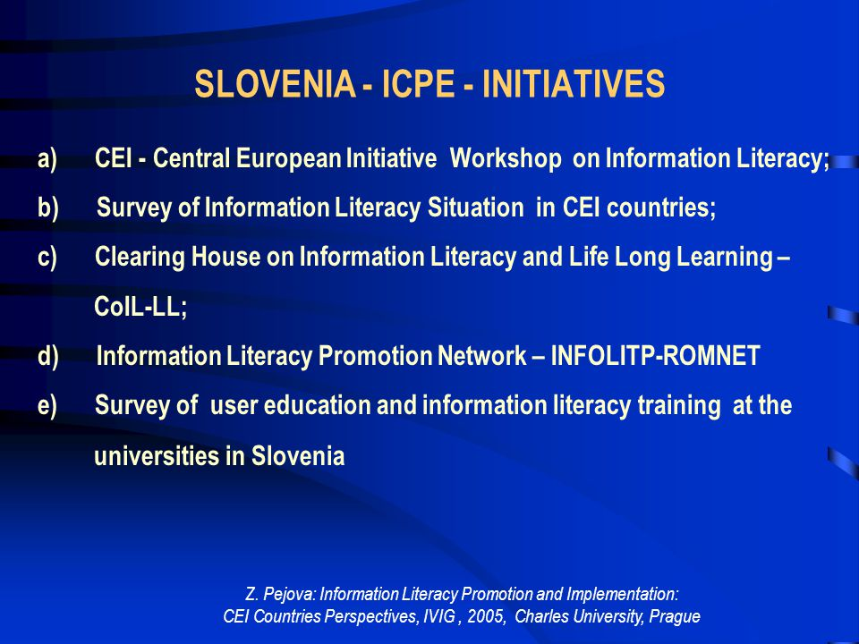 Z. Pejova: Information Literacy Promotion and Implementation: CEI Countries Perspectives, IVIG, 2005, Charles University, Prague LEADING COUNTRIES IN