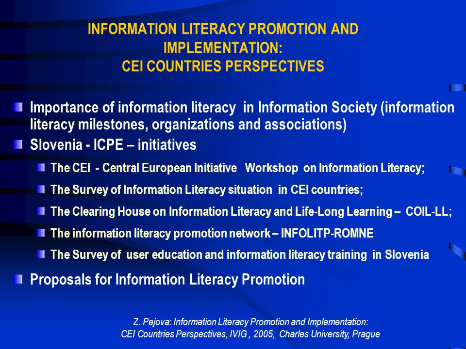 Information Literacy Promotion and Implementation: CEI Countries Perspectives Zdravka Pejova, Head Information and Library Service ICPE – International Center for Promotion of Enterprises Ljubljana, Slovenia