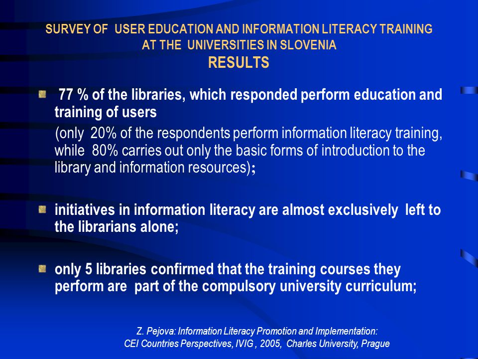 Z. Pejova: Information Literacy Promotion and Implementation: CEI Countries Perspectives, IVIG, 2005, Charles University, Prague SURVEY OF USER EDUCAT