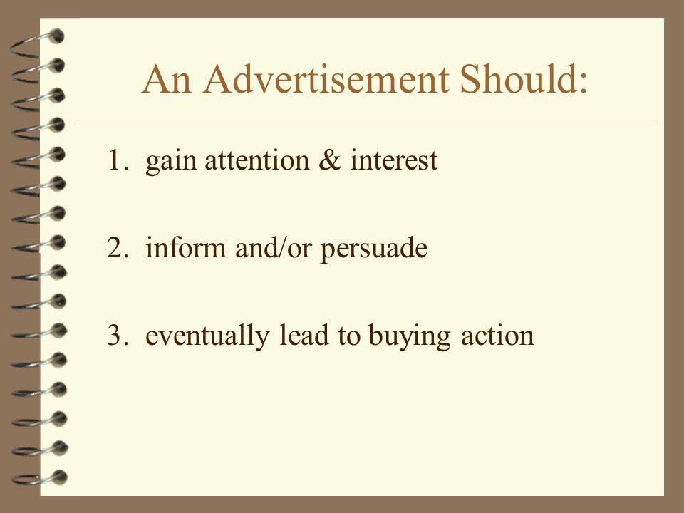 An Advertisement Should: 1. gain attention & interest 2. inform and/or persuade 3. eventually lead to buying action