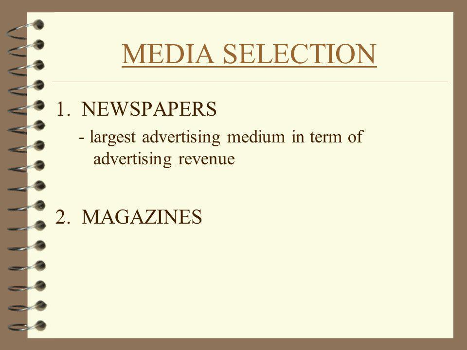 MEDIA SELECTION 1. NEWSPAPERS - largest advertising medium in term of advertising revenue 2. MAGAZINES