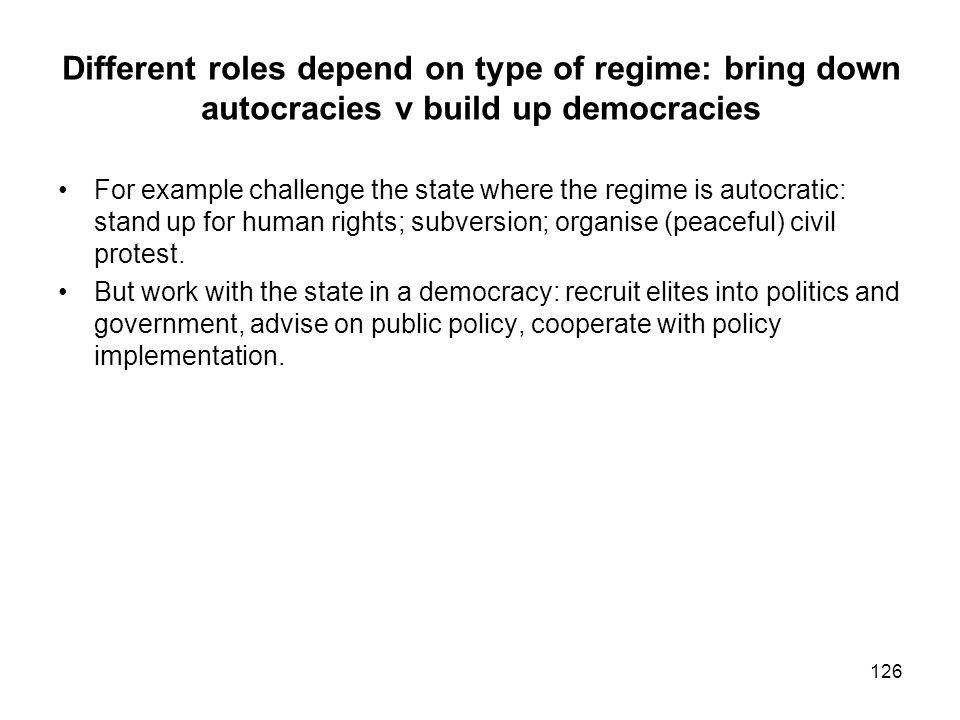 Different roles depend on type of regime: bring down autocracies v build up democracies For example challenge the state where the regime is autocratic