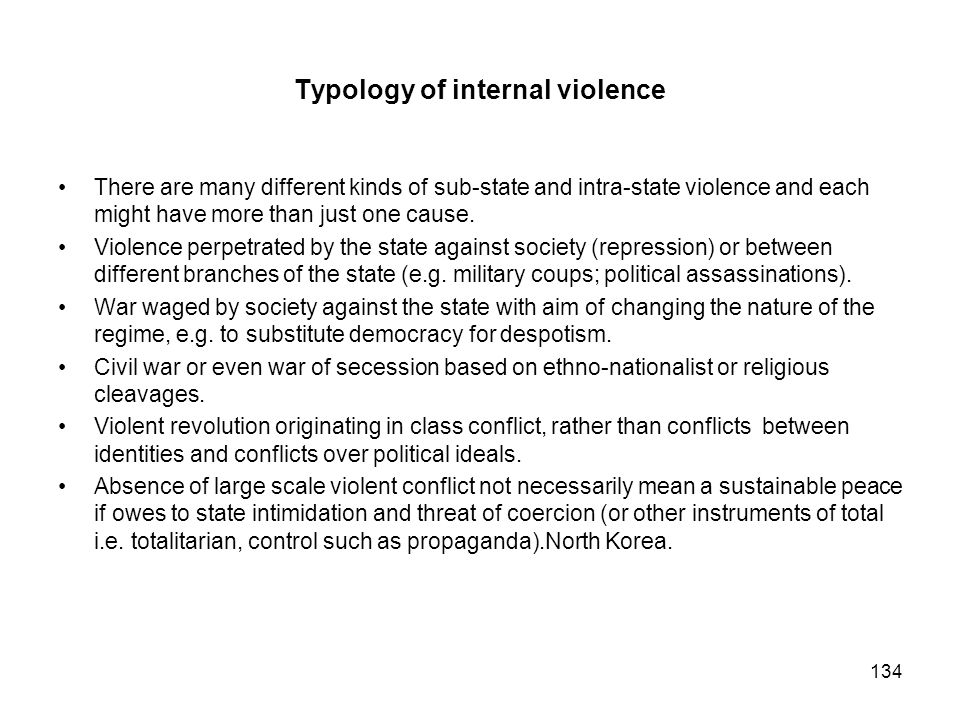 134 Typology of internal violence There are many different kinds of sub-state and intra-state violence and each might have more than just one cause. V