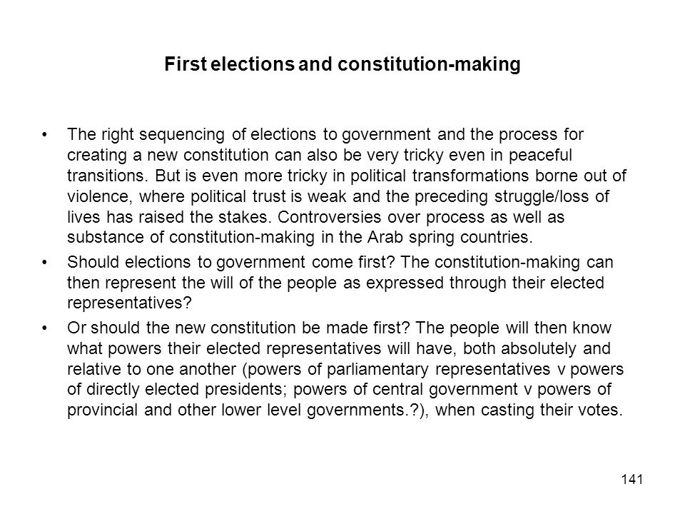 First elections and constitution-making The right sequencing of elections to government and the process for creating a new constitution can also be ve