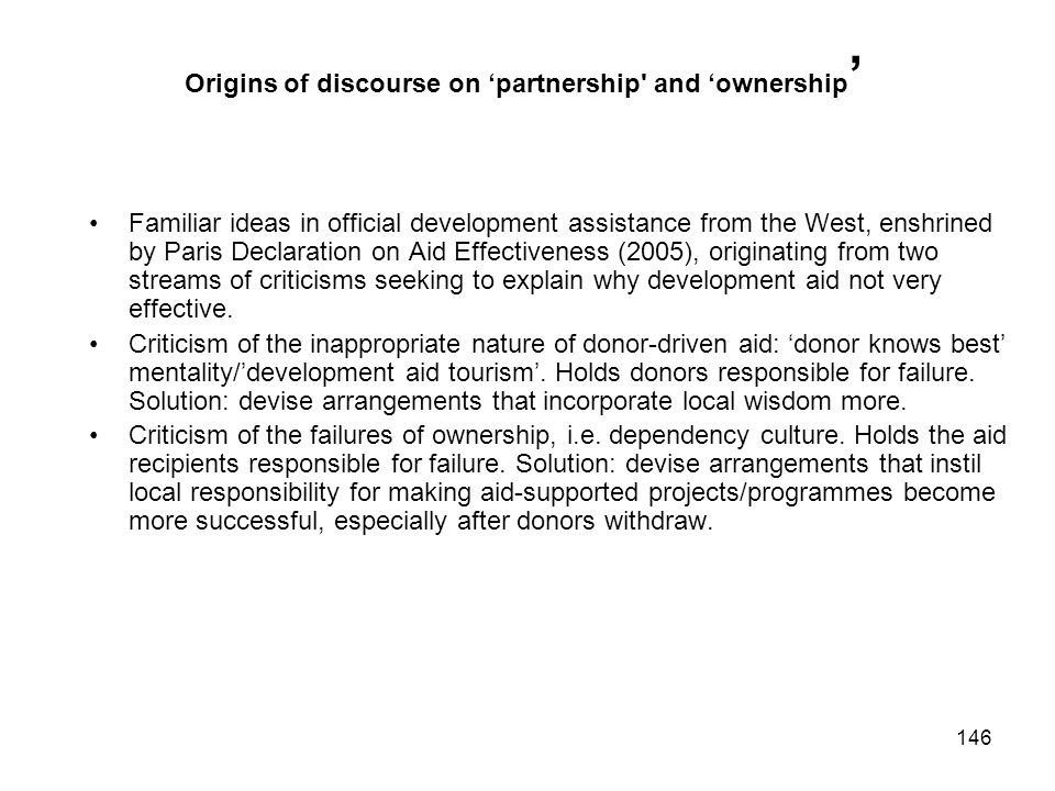 146 Origins of discourse on partnership' and ownership Familiar ideas in official development assistance from the West, enshrined by Paris Declaration