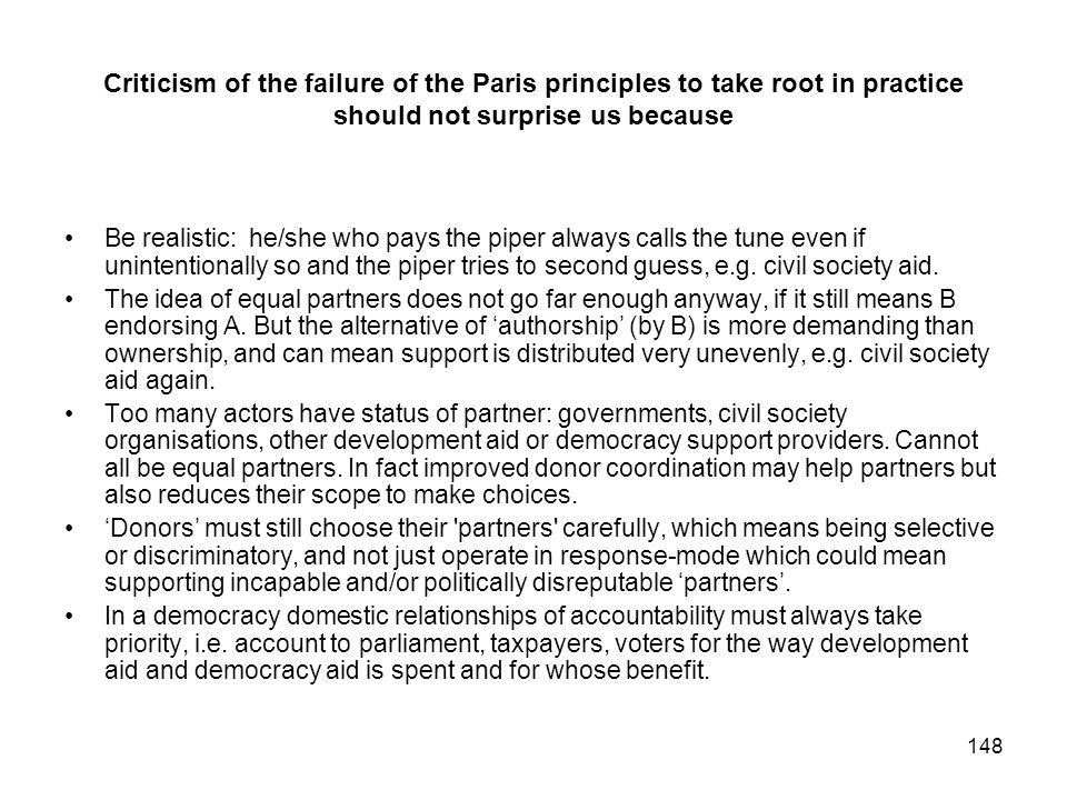148 Criticism of the failure of the Paris principles to take root in practice should not surprise us because Be realistic: he/she who pays the piper a