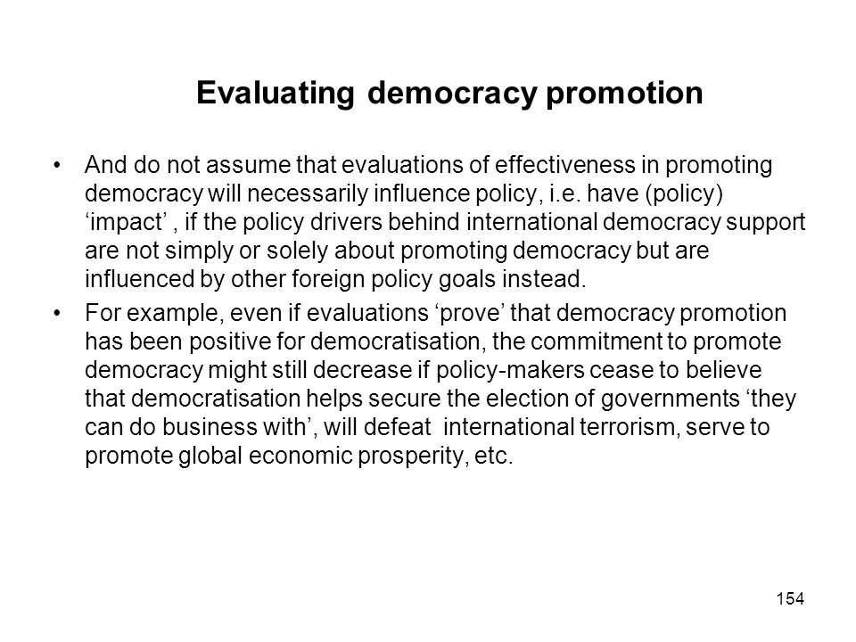 Evaluating democracy promotion And do not assume that evaluations of effectiveness in promoting democracy will necessarily influence policy, i.e. have
