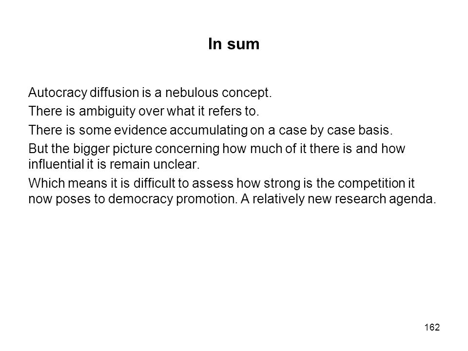 In sum Autocracy diffusion is a nebulous concept. There is ambiguity over what it refers to. There is some evidence accumulating on a case by case bas