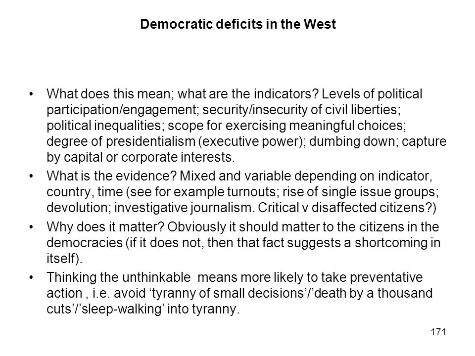 171 Democratic deficits in the West What does this mean; what are the indicators? Levels of political participation/engagement; security/insecurity of