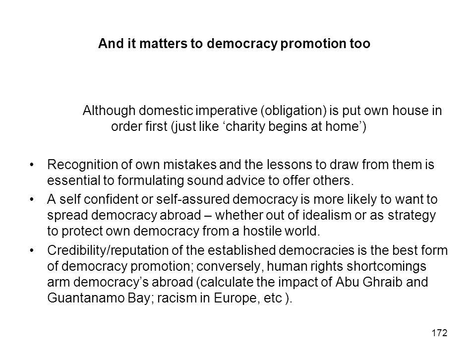 And it matters to democracy promotion too Although domestic imperative (obligation) is put own house in order first (just like charity begins at home)