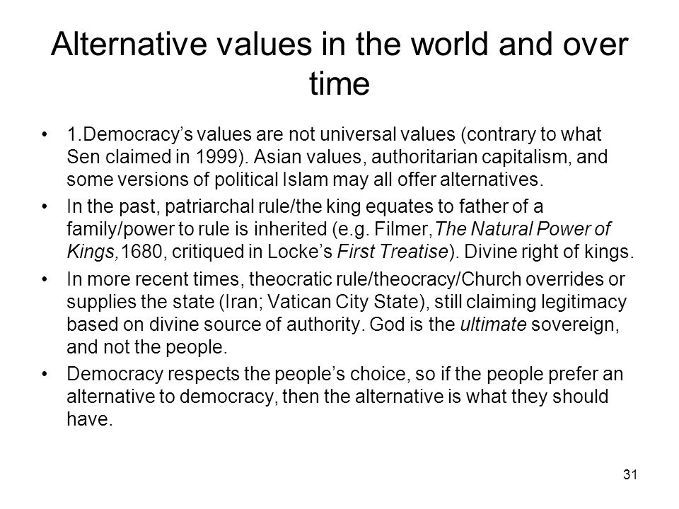 31 Alternative values in the world and over time 1.Democracys values are not universal values (contrary to what Sen claimed in 1999). Asian values, au