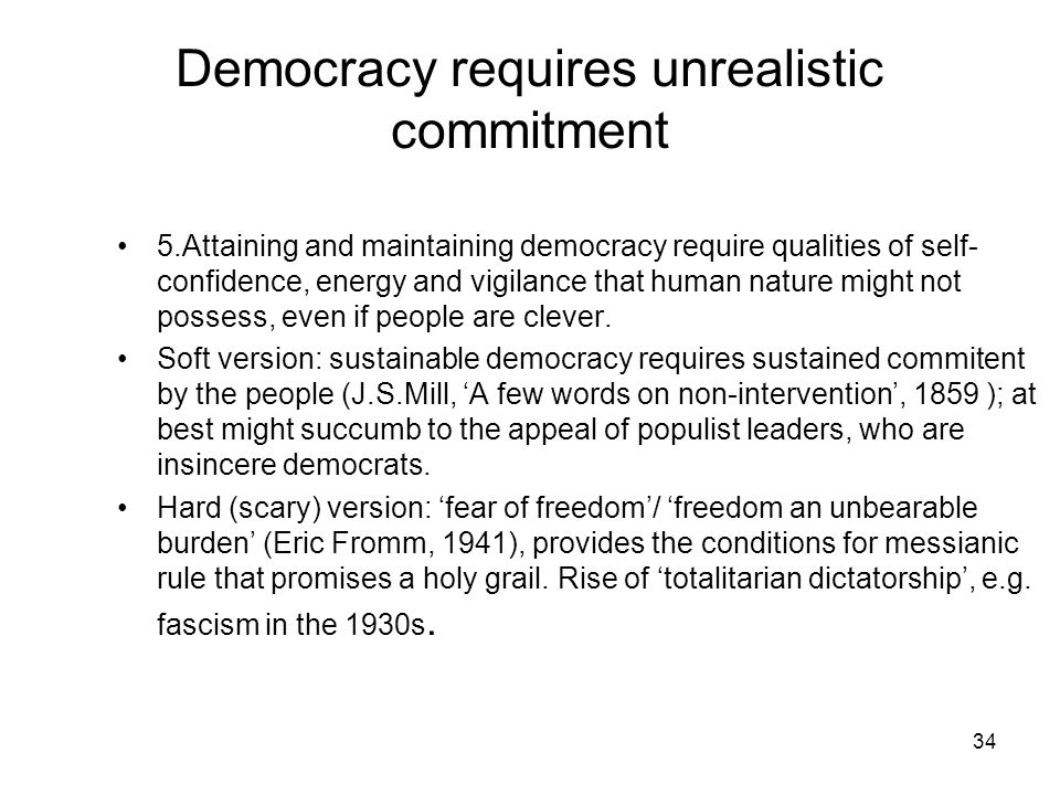 Democracy requires unrealistic commitment 5.Attaining and maintaining democracy require qualities of self- confidence, energy and vigilance that human