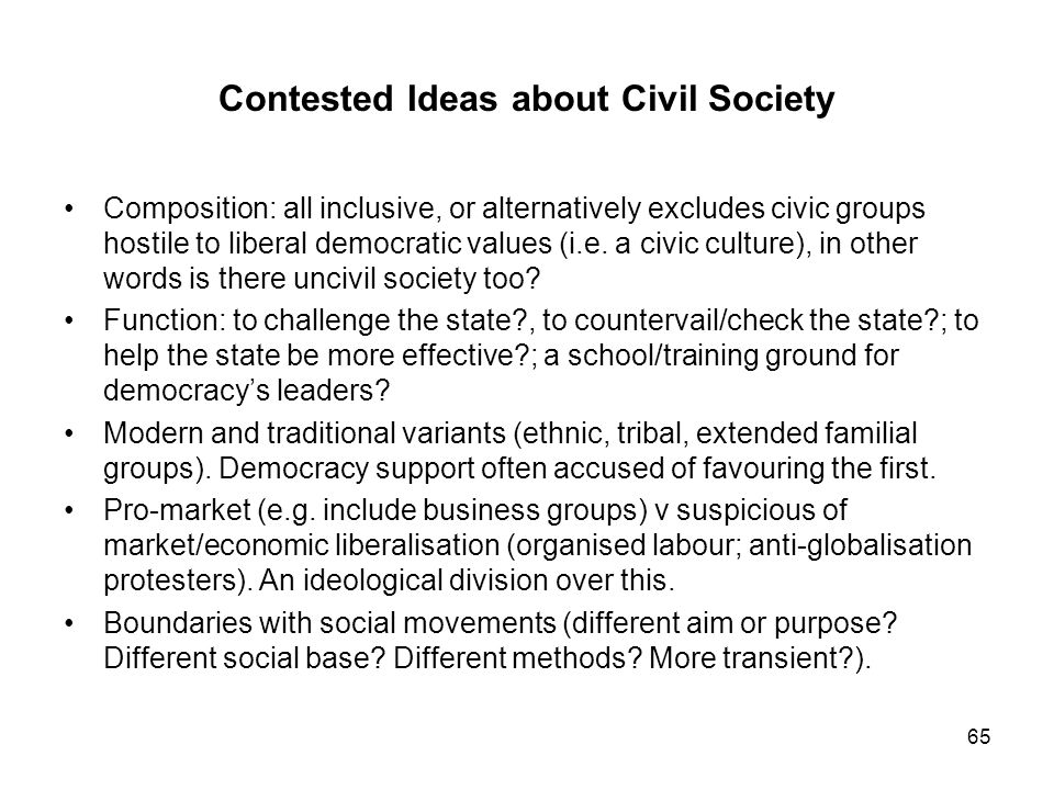 Contested Ideas about Civil Society Composition: all inclusive, or alternatively excludes civic groups hostile to liberal democratic values (i.e. a ci