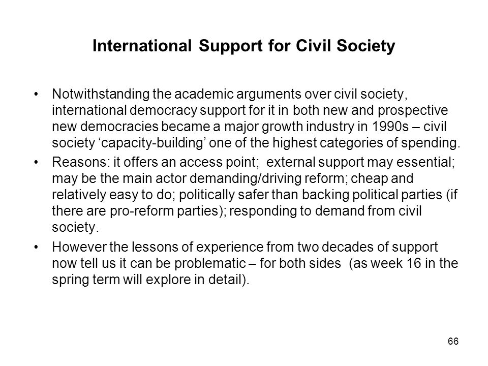 International Support for Civil Society Notwithstanding the academic arguments over civil society, international democracy support for it in both new