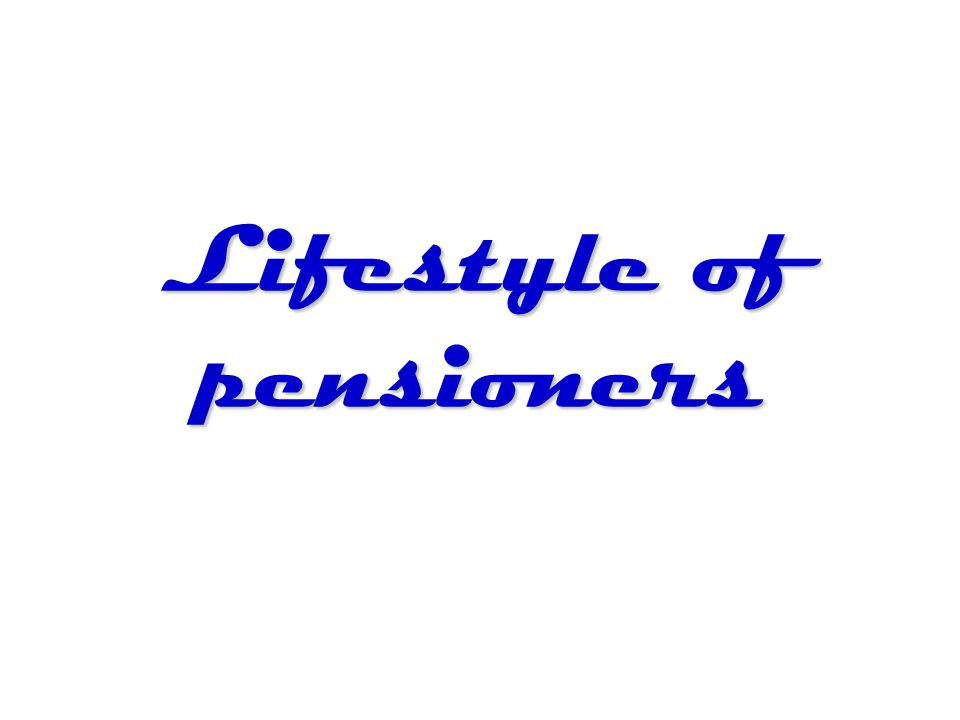 Lifestyle of pensioners