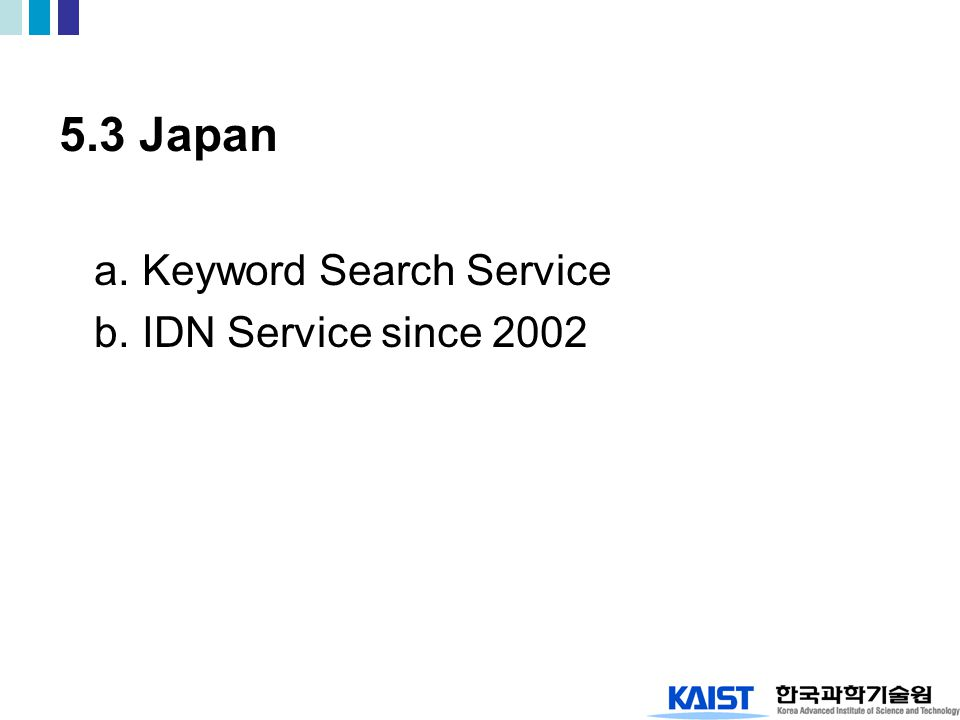 5.3 Japan a. Keyword Search Service b. IDN Service since 2002