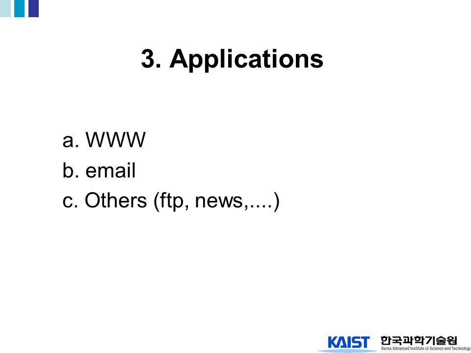 3. Applications a. WWW b. email c. Others (ftp, news,....)