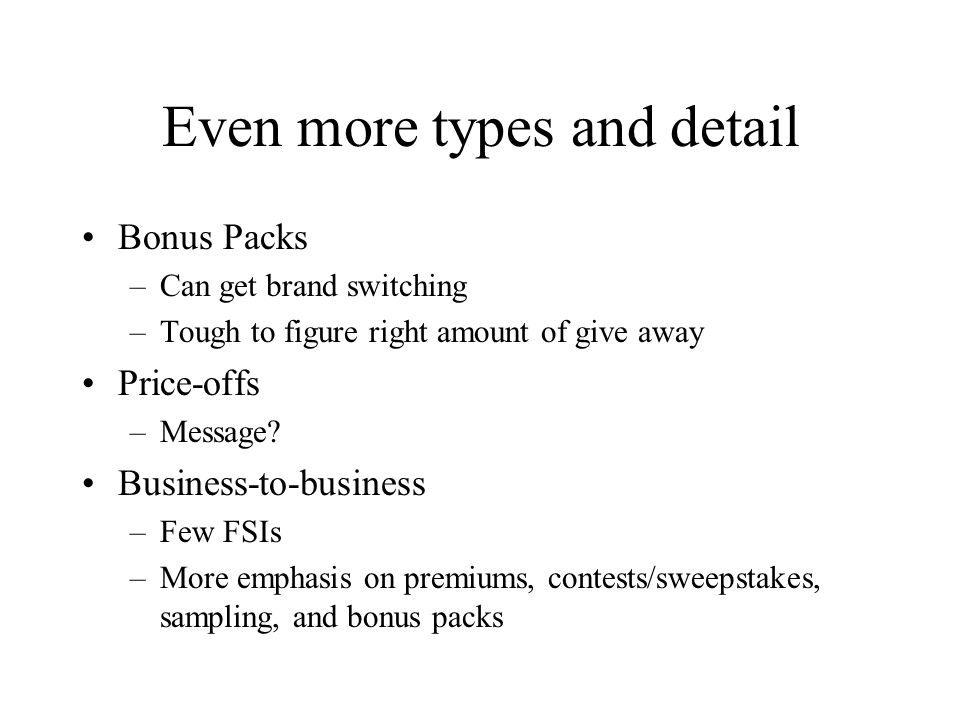 Even more types and detail Bonus Packs –Can get brand switching –Tough to figure right amount of give away Price-offs –Message? Business-to-business –