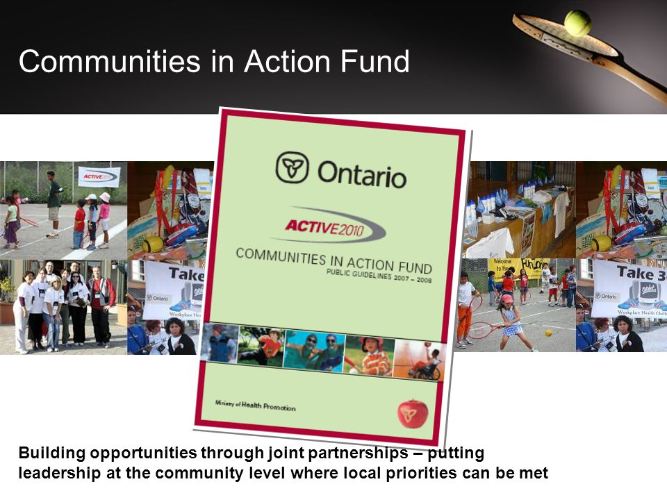 Communities in Action Fund Building opportunities through joint partnerships – putting leadership at the community level where local priorities can be met