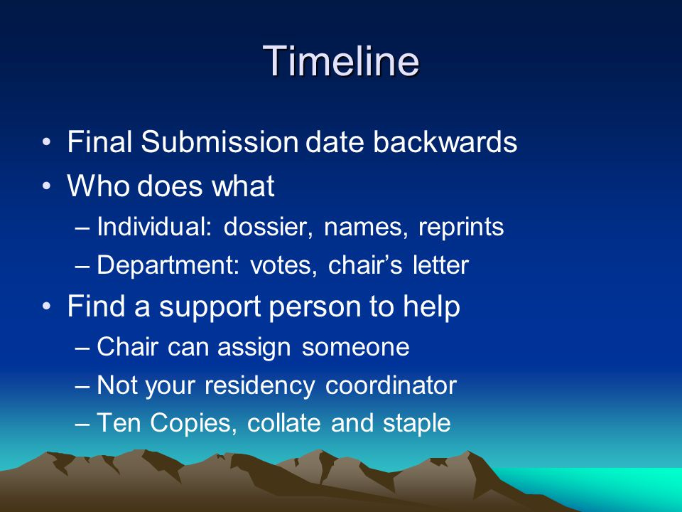 Timeline Final Submission date backwards Who does what –Individual: dossier, names, reprints –Department: votes, chairs letter Find a support person t