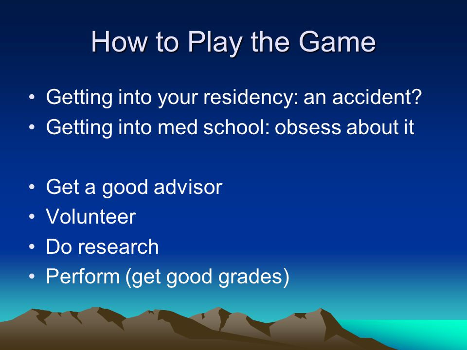How to Play the Game Getting into your residency: an accident.