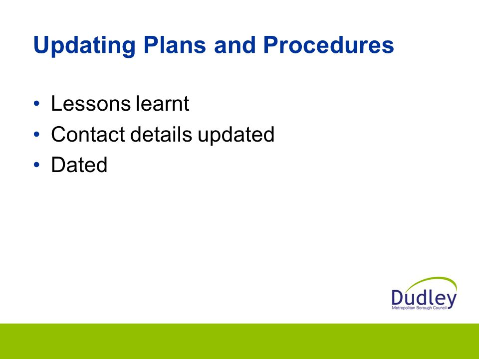 Updating Plans and Procedures Lessons learnt Contact details updated Dated