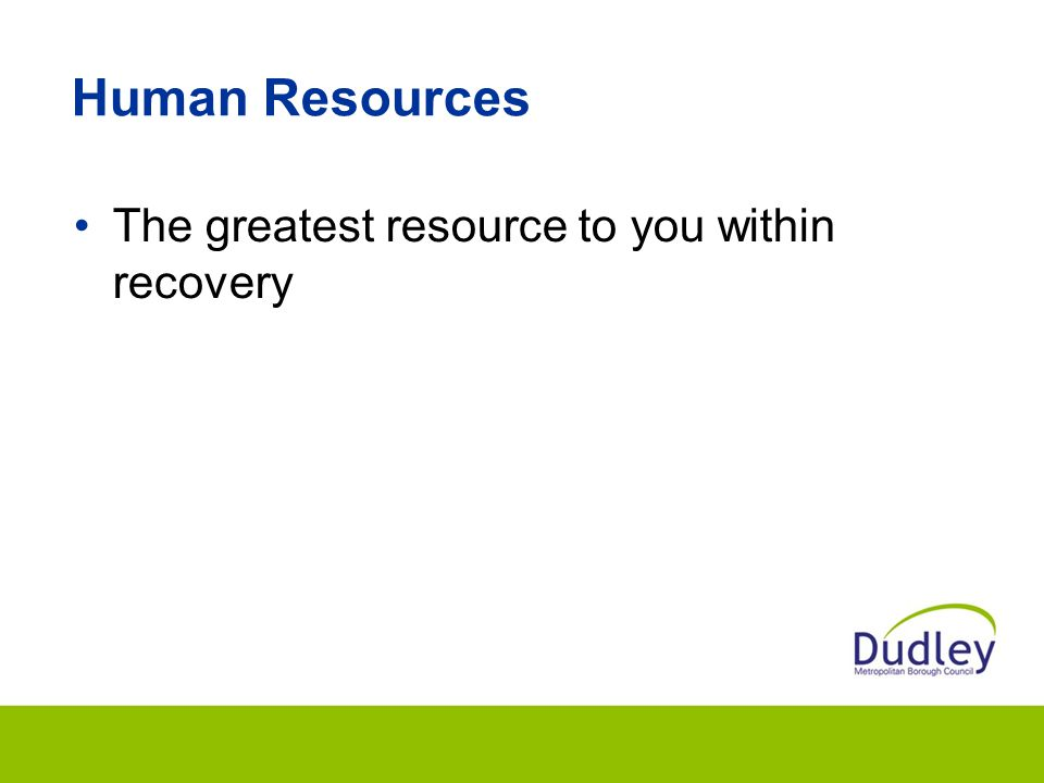 Human Resources The greatest resource to you within recovery