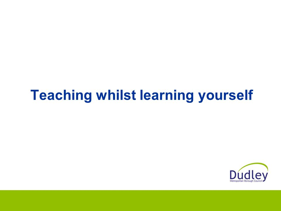 Teaching whilst learning yourself