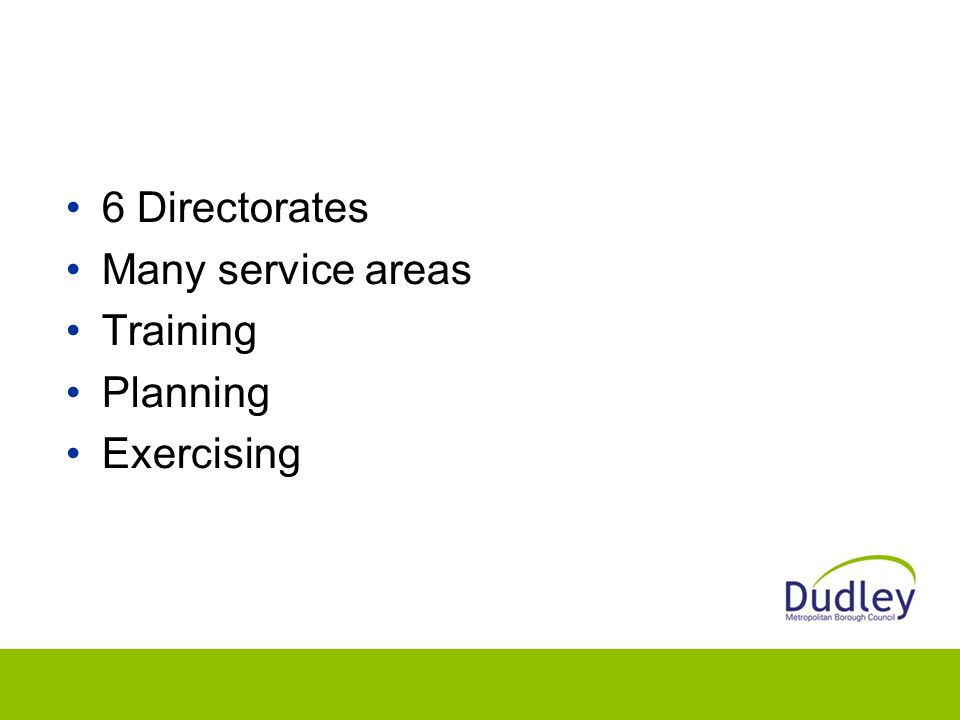 6 Directorates Many service areas Training Planning Exercising